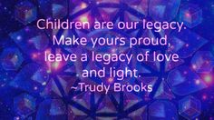 The #Wellness Universe #Quote of the Day by Trudy Brooks #WUVIP #children #legacy www.TheWellnessUniverse.com