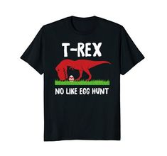 T-Rex No Like Egg Hunt T Shirt - Egg Hunt Is On Shirt Fun...