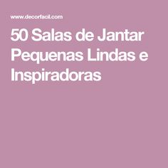 50 Salas de Jantar Pequenas Lindas e Inspiradoras