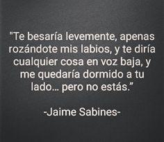 Te besaría.....Jaime Sabines