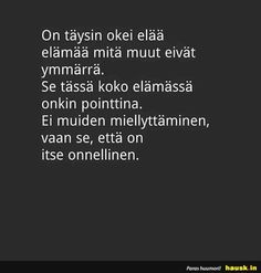 On täysin okei elää elämää. Motivational Quotes, Inspirational Quotes, Self Motivation, Wise Words, Texts, Mindfulness, Cards Against Humanity, Wisdom, Entertaining