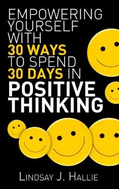 Positive Thinking (: Empowering Yourself with 30 Ways to Spend 30 Days in Positive Thinking Book 1) by Lindsay J. Hallie, http://www.amazon.com/dp/B00H0KA6R0/ref=cm_sw_r_pi_dp_MIgDub1R1CBSE   This book is proudly promoted by EliteBookService.com