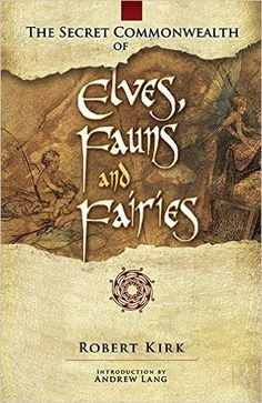 The Secret Commonwealth of Elves, Fauns and Fairies by Andrew Lang