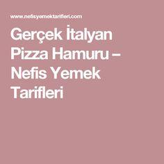 Gerçek İtalyan Pizza Hamuru – Nefis Yemek Tarifleri