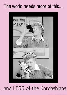 I Love Lucy!!!  #kardashian #Ilovelucy                                                                                                                                                      More