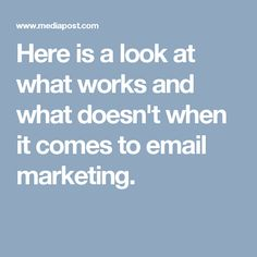 Here is a look at what works and what doesn't when it comes to email marketing.