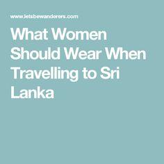 What Women Should Wear When Travelling to Sri Lanka