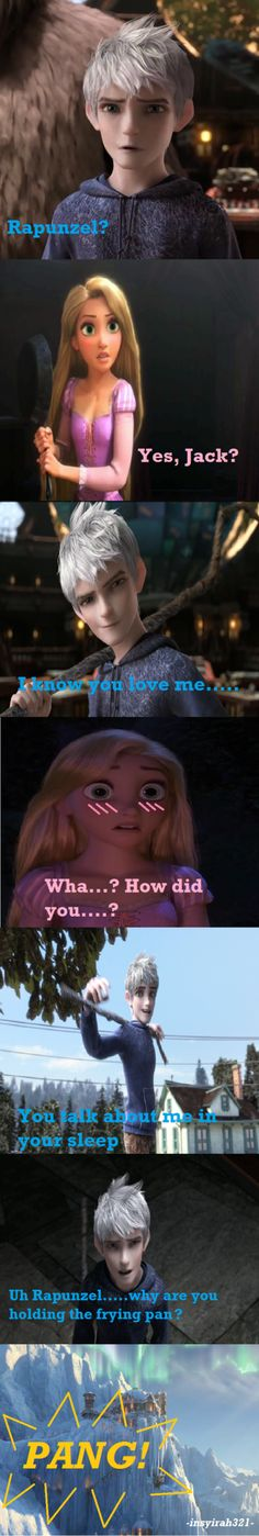 Jackunzel : I know you love me Ahahahahah this is adorable!!! I love Jackunzle soooooooooooooooooo... Much!