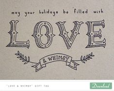 ok, Amy Moss hand lettered gift tags are the best. AND she let's you download them to print yourself...so generous!