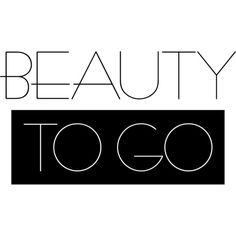 Beauty To Go text ❤ liked on Polyvore featuring text, beauty, words, filler, phrase, quotes and saying