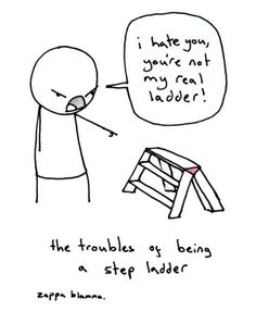 """""""you're not my real ladder."""""""