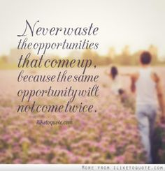 Never waste the opportunities that come up, because the same opportunity will not come twice. The best collection of quotes and sayings for every situation in life. New Opportunity Quotes, Relationship Quotes, Life Quotes, New Opportunities, Online Business, Best Quotes, Meant To Be, Inspirational Quotes, Wisdom