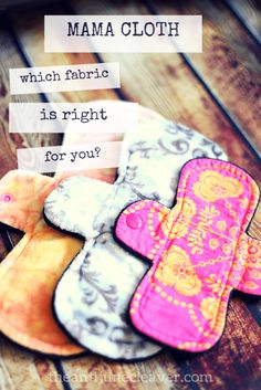 Cloth pads let you breathe better, they're prettier, & more fun. There are many cloth pad fabric choices to choose from; find the best one(s) for you.