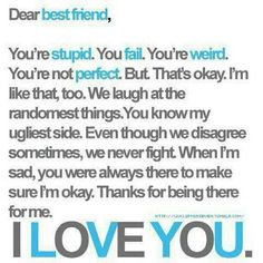 To all my BFFs who know I am awkward and weird and are always there for me.