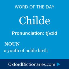 Childe (noun): a youth of noble birth. Word of the Day for 16 December 2014 #WOTD #WordoftheDay #Childe