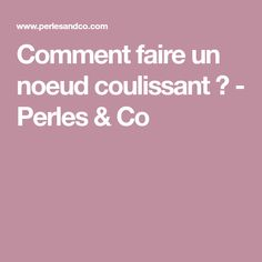 Comment faire un noeud coulissant ? - Perles & Co