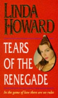 Tears of the Renegade (1985)  A novel by Linda Howard