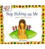 Stop Picking on Me: A First Look at Bullying  by Pat Thomas , Lesley Harker  This approachable picture book explores the difficult issue of bullying among children.