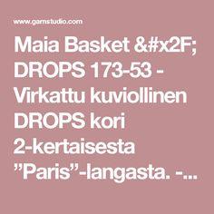 "Maia Basket / DROPS 173-53 - Virkattu kuviollinen DROPS kori 2-kertaisesta ""Paris""-langasta. - Free pattern by DROPS Design"