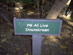 A warning sign to be careful what you dump in the water. We All Live Downstream!