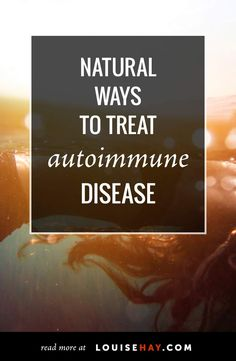 Natural Ways to Treat Autoimmune Disease by Louise Hay, Ahlea Khadro & Heather Dane
