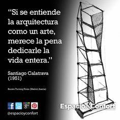 """#FRASE  """"Si se entiende la arquitectura como un arte, merece la pena dedicarle la vida entera"""". Santiago Calatrava  www.espacioyconfort.com.ar"""