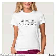 Don't lose #hope tee shirt.There are 162 styles for #women #men #kids with lots of colors. #motivational #inspirational #quote #sayings #support #charity #typography #bestrong #believe