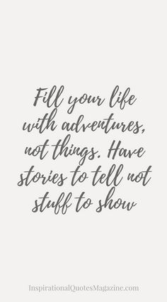 Adventures and stories are so much more valuable than material possessions.