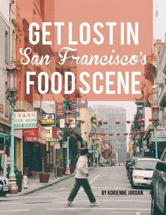 Get lost in San Francisco's food scene: Adrienne Jordan (@Barb Peterson Gosman and @Design Hub Jonas)