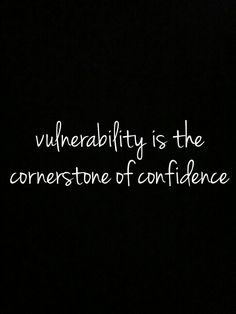 Vulnerability is the cornerstone of confidence - BRENE BROWN