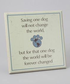 Take a look at this Dog Speak 'Saving One Dog' Plaque by Top Dog