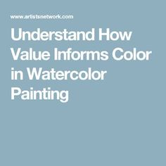 Understand How Value Informs Color in Watercolor Painting