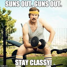 Ready for the weekend. Suns out, guns out. Stay Classy!