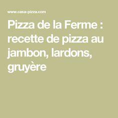 Pizza de la Ferme : recette de pizza au jambon, lardons, gruyère