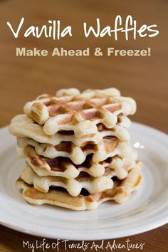 Make-Ahead Vanilla Waffles! Freeze them and pop them in the toaster for a quick-and-delish breakfast!