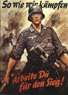 The way we fight, you shall work for victory!  The poster is not one of the usual photo images, the image was drawn by a soldier on the front, the one shown was supposed to be him. The original artist of the image was killed in action while in retreat. The artist was drafted into the war and when he was killed, a German officer found his sketch and had it sent back to Berlin to become propaganda.
