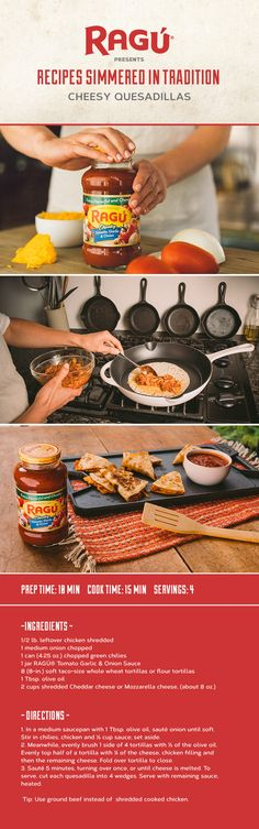 The kids are going back to school, which means it's time to get back to a routine! We're here to help with these quick and easy, oh-so-Cheesy Quesadillas. Grab a jar of RAGÚ® Tomato, Garlic & Onion Sauce and enjoy.