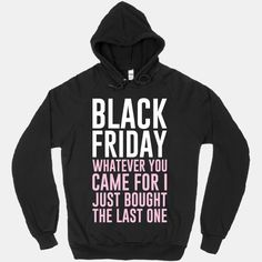 """""""I Just Bought The Last One"""" Black Friday Hoodie -- So funny! 