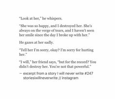 """... You didn't destroy her. You're not that powerful."" - Excerpt From A Story I Will Never Write"