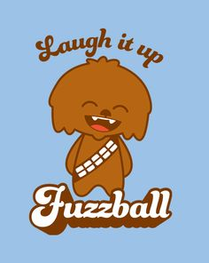 Laugh it up, Fuzzball. One of those designs which, once found, has to be shared. Research leads me to believe this was once sold as a t-shirt design on Shi