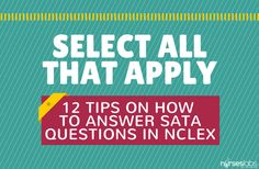 NCLEX Select all that apply or SATA questions are dreaded by examinees. Here are some tried and true strategies and tips on how to successfully answer SATA questions.