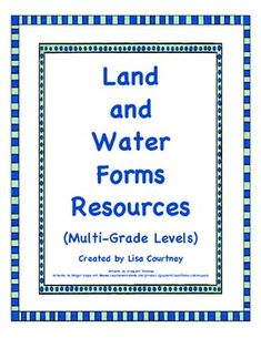 There are 58 pages of resources to help with land and water form  lessons and units. These resources may be used with multiple grade levels. (Please see my Preview for additional pages!)  - Land/Water Forms Quick Check  - 2 graphic organizers for drawing and describing land forms.