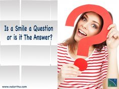 Is a Smile a Question or Is It the Answer? || Nalchajian Orthodontics - 7501 N Fresno St, Suite 105, Fresno, CA 93720 Phone: (559) 432 7100 #smilequote #smile #nalchajianorthodontics