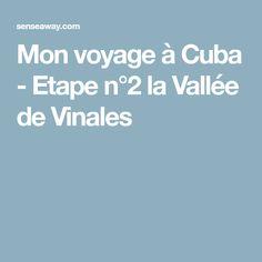 Mon voyage à Cuba - Etape n°2 la Vallée de Vinales
