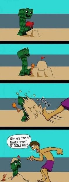 This makes me so sad for some reason... but i know that the creeper deserved it!