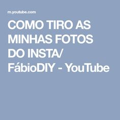 COMO TIRO AS MINHAS FOTOS DO INSTA/ FábioDIY - YouTube