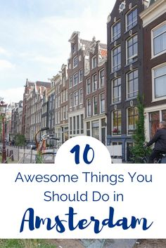 10 Awesome Things You Should Do in Amsterdam — Travels & Treats