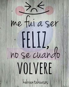 Me fui a ser feliz! More Mais Positive Phrases, Positive Thoughts, Positive Vibes, Positive Quotes, Great Quotes, Me Quotes, Quotes To Live By, Inspirational Quotes, Motivational