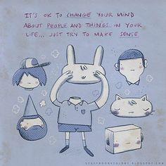 """""""Não tem problema mudar sua cabeça sobre pessoas e coisas na sua vida…apenas tente fazer sentido."""" - by Alex Noriega, ilustrador"""
