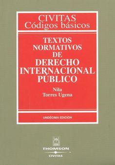 Textos normativos de Derecho internacional público / [recopilador] Nila Torres Ugena. -  Cizur Menor (Navarra) : Civitas-Thomson Reuters, 2010. -  12a ed.